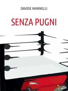 """Davide Mannelli, autore di questo articolo, ha scritto il romanzo sul pugilato """"Senza pugni"""" (Edizioni Leima, 2014)"""